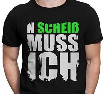 N Scheiß muss ich T-Shirt